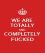 WE ARE TOTALLY AND COMPLETELY FUCKED - Personalised Poster A4 size