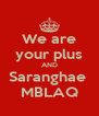 We are your plus AND Saranghae  MBLAQ - Personalised Poster A4 size