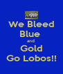 We Bleed Blue  and  Gold Go Lobos!! - Personalised Poster A4 size