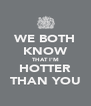 WE BOTH KNOW THAT I'M HOTTER THAN YOU - Personalised Poster A4 size