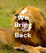 We Bring Junglie  Back  - Personalised Poster A4 size