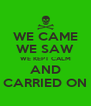 WE CAME WE SAW WE KEPT CALM AND CARRIED ON - Personalised Poster A4 size