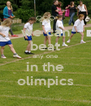 we can beat any one in the olimpics - Personalised Poster A4 size