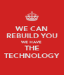 WE CAN REBUILD YOU WE HAVE THE TECHNOLOGY - Personalised Poster A4 size