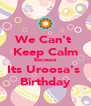 We Can't  Keep Calm Because Its Uroosa's  Birthday - Personalised Poster A4 size