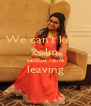 We can't keep calm because you're leaving  - Personalised Poster A4 size