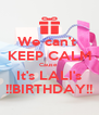 We can't  KEEP CALM Cause  It's LALI's !!BIRTHDAY!! - Personalised Poster A4 size