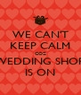 WE CAN'T KEEP CALM COZ THE WEDDING SHOPPING IS ON - Personalised Poster A4 size