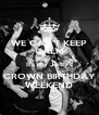 WE CAN'T KEEP CALM It's my Jonty's CROWN BIRTHDAY WEEKEND - Personalised Poster A4 size