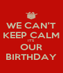 WE CAN'T KEEP CALM IT'S OUR BIRTHDAY - Personalised Poster A4 size