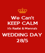 We Can't KEEP CALM it's Raafat & Menna's WEDDING DAY 28/5 - Personalised Poster A4 size