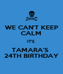 WE CAN'T KEEP CALM IT'S  TAMARA'S  24TH BIRTHDAY - Personalised Poster A4 size