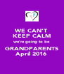 WE CAN'T KEEP CALM we're going to be GRANDPARENTS April 2016 - Personalised Poster A4 size