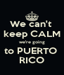 We can't  keep CALM we're going to PUERTO  RICO - Personalised Poster A4 size