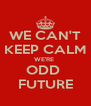 WE CAN'T KEEP CALM WE'RE  ODD  FUTURE - Personalised Poster A4 size