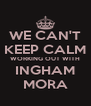 WE CAN'T KEEP CALM WORKING OUT WITH INGHAM MORA - Personalised Poster A4 size