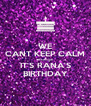 WE CANT KEEP CALM BECAUSE  IT'S RANA'S BIRTHDAY - Personalised Poster A4 size