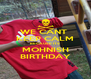 WE CANT  KEEP CALM BECAUSE ITS MOHNISH BIRTHDAY - Personalised Poster A4 size