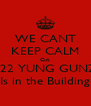 WE CANT KEEP CALM Cuz 222 YUNG GUNZ Is in the Building - Personalised Poster A4 size