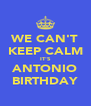 WE CAN'T KEEP CALM IT'S ANTONIO BIRTHDAY - Personalised Poster A4 size