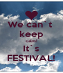 We can`t  keep calm! It`s FESTIVAL! - Personalised Poster A4 size