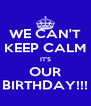 WE CAN'T KEEP CALM IT'S OUR BIRTHDAY!!! - Personalised Poster A4 size