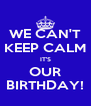 WE CAN'T KEEP CALM IT'S OUR BIRTHDAY! - Personalised Poster A4 size