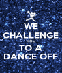 WE CHALLENGE YOU TO A DANCE OFF - Personalised Poster A4 size