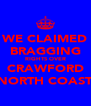 WE CLAIMED BRAGGING RIGHTS OVER CRAWFORD NORTH COAST - Personalised Poster A4 size