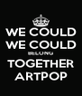 WE COULD WE COULD BELONG TOGETHER ARTPOP - Personalised Poster A4 size