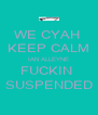 WE CYAH  KEEP CALM IAN ALLEYNE FUCKIN  SUSPENDED - Personalised Poster A4 size