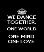 WE DANCE TOGETHER. ONE WORLD. ONE MIND. ONE LOVE. - Personalised Poster A4 size