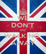 WE DON'T DO WALKING  AWAY - Personalised Poster A4 size