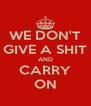 WE DON'T GIVE A SHIT AND CARRY ON - Personalised Poster A4 size
