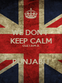 WE DON'T  KEEP CALM CUZ I AM A  PUNJABI ! - Personalised Poster A4 size