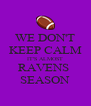 WE DON'T KEEP CALM IT'S ALMOST RAVENS  SEASON - Personalised Poster A4 size