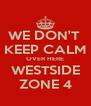 WE DON'T  KEEP CALM OVER HERE WESTSIDE ZONE 4 - Personalised Poster A4 size