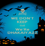 WE DON'T KEEP CuZ We'Re DHAKAIYAZZ - Personalised Poster A4 size