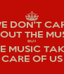 WE DON'T CARE ABOUT THE MUSIC BUT THE MUSIC TAKES CARE OF US - Personalised Poster A4 size