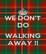 WE DON'T DO  WALKING AWAY !! - Personalised Poster A4 size