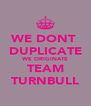 WE DONT  DUPLICATE WE ORIGINATE TEAM TURNBULL - Personalised Poster A4 size