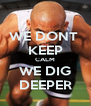 WE DONT  KEEP CALM WE DIG DEEPER - Personalised Poster A4 size