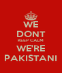 WE DONT KEEP CALM WE'RE PAKISTANI - Personalised Poster A4 size
