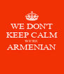 WE DON'T KEEP CALM WE'RE  ARMENIAN  - Personalised Poster A4 size