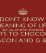 WE DON'T KNOW THE MEANING OF LIFE BUT ALL KNOWN EVIDENCE POINTS TO CHOCOLATE, BACON AND G & T - Personalised Poster A4 size