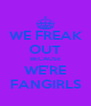 WE FREAK OUT BECAUSE WE'RE FANGIRLS - Personalised Poster A4 size