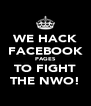 WE HACK FACEBOOK PAGES TO FIGHT THE NWO! - Personalised Poster A4 size