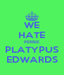 WE HATE PERRIE PLATYPUS EDWARDS - Personalised Poster A4 size