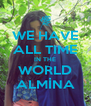 WE HAVE ALL TIME IN THE WORLD ALMİNA - Personalised Poster A4 size