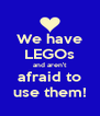 We have LEGOs and aren't afraid to use them! - Personalised Poster A4 size